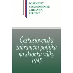 Československá zahraniční politika na sklonku války 1945 (1. leden – 16. květen 1945)