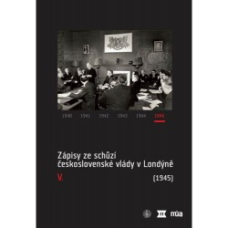 Zápisy ze schůzí československé vlády v Londýně V (1945)
