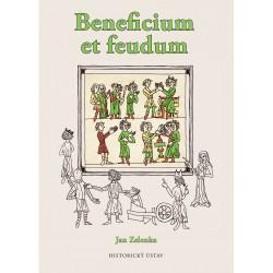 Jan ZELENKA, Beneficium et feudum. Podoba a proměny lenního institutu