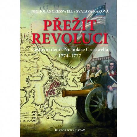 Nicholas CRESSWELL, Svatava RAKOVÁ, Přežít revoluci. Cestovní deník Nicholase Cresswella. 1774–1777