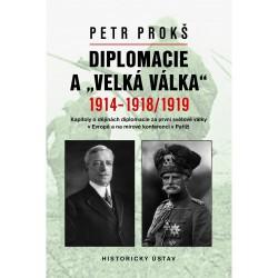"""Petr PROKŠ, Diplomacie a """"velká válka"""" 1914–1918/1919"""
