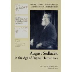 Eva DOLEŽALOVÁ, Robert ŠIMŮNEK, Jaroslav BOUBÍN, Josef ŽEMLIČKA, August Sedláček in the Age of Digital Humanities