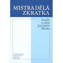 Jaroslav MAREK, Mistra dělá zkratka. Studie a eseje Jaroslava Marka