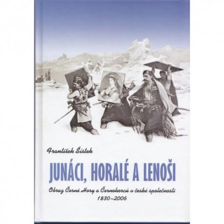 František ŠÍSTEK. Junáci, horalé a lenoši. Obraz Černé Hory a Černohorců v české společnosti. 1830–2006