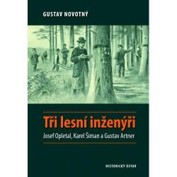Gustav NOVOTNÝ, Tři lesní inženýři. Josef Opletal, Karel Šiman a Gustav Artner