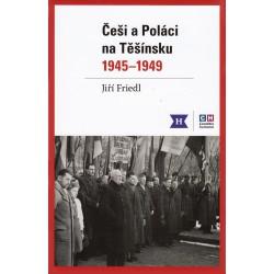 JIŘÍ FRIEDL, Češi a Poláci na Těšínsku 1945–1949