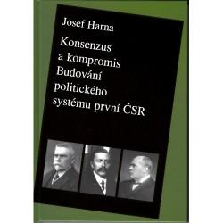 Josef HARNA, Konsenzus a kompromis. Budování politického systému první Československé republiky 1918–1922