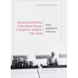 Milan HLAVAČKA, Pavel CIBULKA a kol., Sociální myšlení a sociální praxe v českých zemích 1781–1939