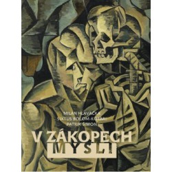 Milan HLAVAČKA, Sixtus BOLOM-KOTARI, Patrik ŠIMON, V zákopech mysli. Život, víra a umění na prahu Velké války