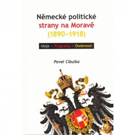 Pavel CIBULKA, Německé politické strany na Moravě (1890–1918). Ideje – Programy – Osobnosti