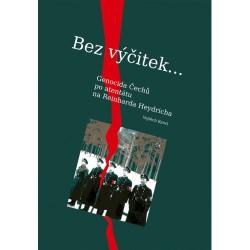 Vojtěch KYNCL, Bez výčitek… Genocida Čechů po atentátu na Reinharda Heydricha (dotisk)