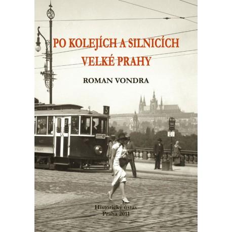 Roman VONDRA, Po kolejích a silnicích velké Prahy. Systém městské hromadné dopravy na území hl. m. Prahy v letech 1918-1945