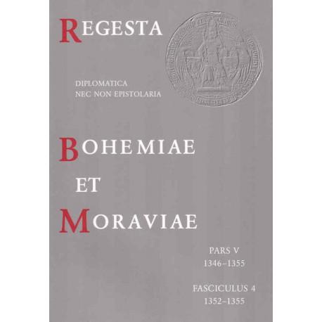 Regesta diplomatica nec non epistolaria Bohemiae et Moraviae. Pars V. 1346–1355. Fasciculus 4. 1352–1355