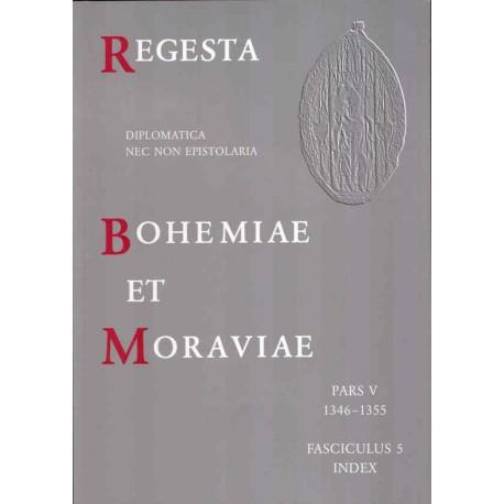 Regesta diplomatica nec non epistolaria Bohemiae et Moraviae. Pars V. Fasciculus 5. 1346–1355. Index