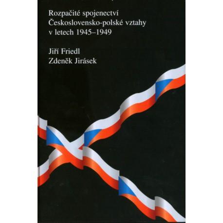 Jiří FRIEDL – Zdeněk JIRÁSEK, Rozpačité spojenectví. Československo-polské vztahy v letech 1945-1949