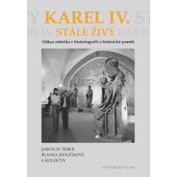 Jaroslav ŠEBEK, Blanka JEDLIČKOVÁ a kolektiv, Karel IV. stále živý. Odkaz státníka v historiografii a historické paměti
