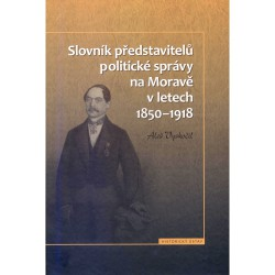 Aleš VYSKOČIL, Slovník představitelů politické správy na Moravě v letech 1850–1918