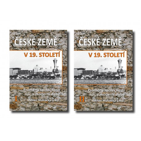 Milan HLAVAČKA a kol., České země v 19. století. Proměny společnosti v moderní době. I. a II. svazek (dotisk)