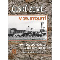 Milan HLAVAČKA a kol., České země v 19. století. Proměny společnosti v moderní době. II. svazek