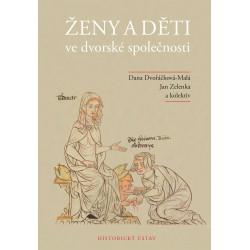 Dana DVOŘÁČKOVÁ-MALÁ, Jan ZELENKA a kolektiv, Ženy a děti ve dvorské společnosti