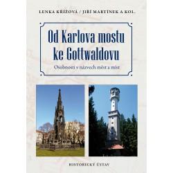 Lenka KŘÍŽOVÁ, Jiří MARTÍNEK a kolektiv, Od Karlova mostu ke Gottwaldovu. Osobnosti v názvech měst a míst