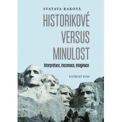 Svatava RAKOVÁ, Historikové versus minulost. Interpretace, inscenace, imaginace