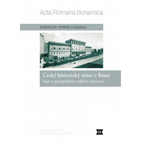 Acta Romana Bohemica. Český historický ústav v Římě. Stav a perspektivy ediční činnosti