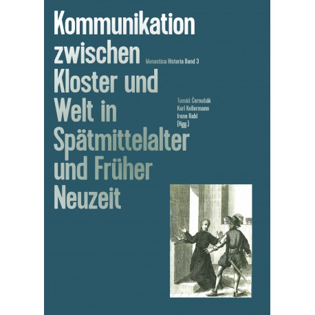 Kommunikation zwischen Kloster und Welt in Spätmittelalter und Früher Neuzeit. Monastica Historia Band 3