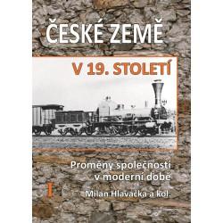České země v 19. století. Proměny společnosti v moderní době. I. svazek, Milan HLAVAČKA a kol.