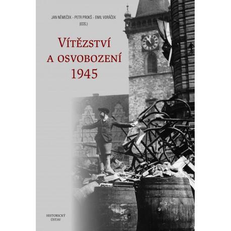 Vítězství a osvobození 1945, Jan NĚMEČEK, Petr PROKŠ, Emil VORÁČEK