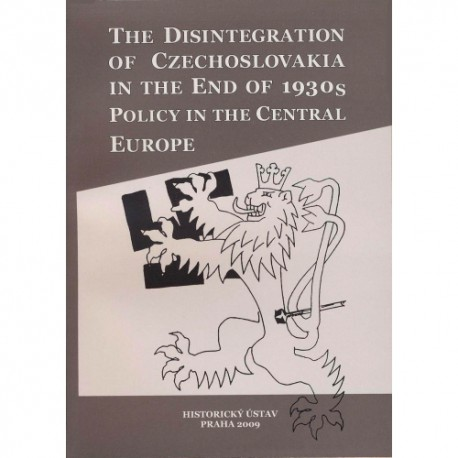 The disintegration of Czechoslovakia in the end of 1930s, policy in the Central Europe