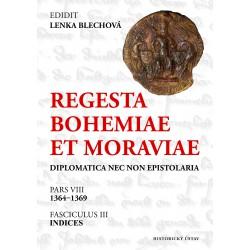 Regesta Bohemiae et Moraviae: Diplomatica nec non epistolaria. Pars VIII, 1364–1369. Fasciculus III, Indices