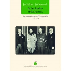 In the Shadow of the Fasces I. Italy and the Destruction of Czechoslovakia 1938/1939, Jan KUKLÍK, Jan NĚMEČEK