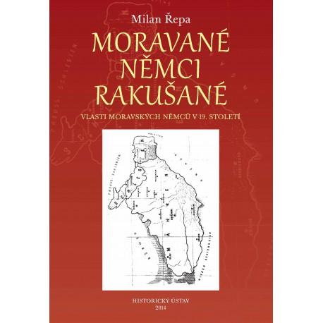 Milan ŘEPA, Moravané, Němci, Rakušané: Vlasti moravských Němců v 19. století