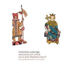 Dana DVOŘÁČKOVÁ-MALÁ - Jan ZELENKA, Curia ducis, curia regis. Panovnický dvůr za vlády Přemyslovců