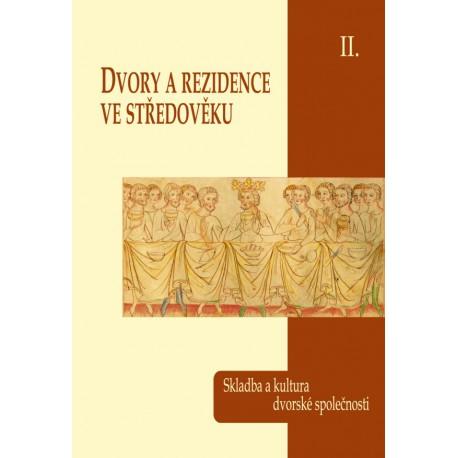Dvory a rezidence ve středověku II. Skladba a kultura dvorské společnosti