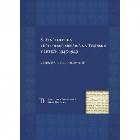 Státní politika vůči polské menšině na Těšínsku v letech 19450–1949. Výběrová edice dokumentů