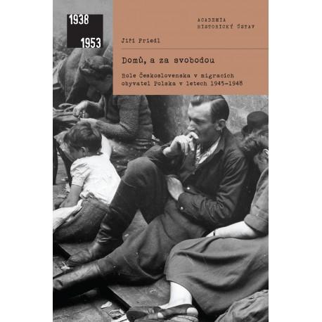 Domů, a za svobodou. Role Československa v migracích obyvatel Polska v letech 1945–1948, Jiří FRIEDL