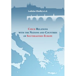 Czech Relations with the Nations and Countries of Southeastern Europe, Ladislav HLADKÝ et al.