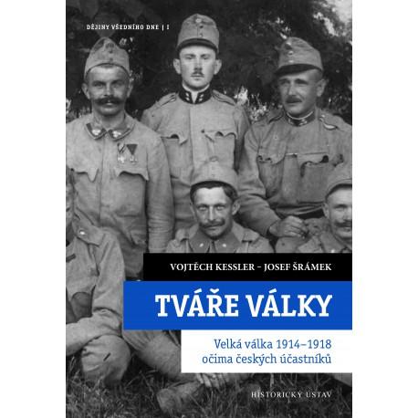 Tváře války. Velká válka 1914–1918 očima českých účastníků, Vojtěch KESSLER, Josef ŠRÁMEK