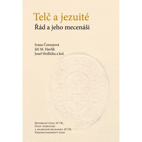 Telč a jezuité. Řád a jeho mecenáši, Ivana ČORNEJOVÁ, Jiří M. HAVLÍK, Josef HRDLIČKA a kol.
