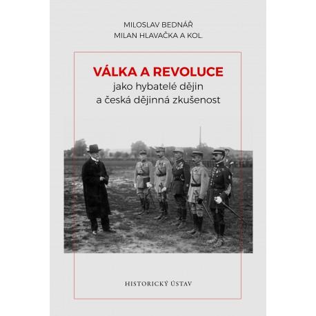 Válka a revoluce jako hybatelé dějin a česká dějinná zkušenost, Miloslav BEDNÁŘ, Milan HLAVAČKA a kol.