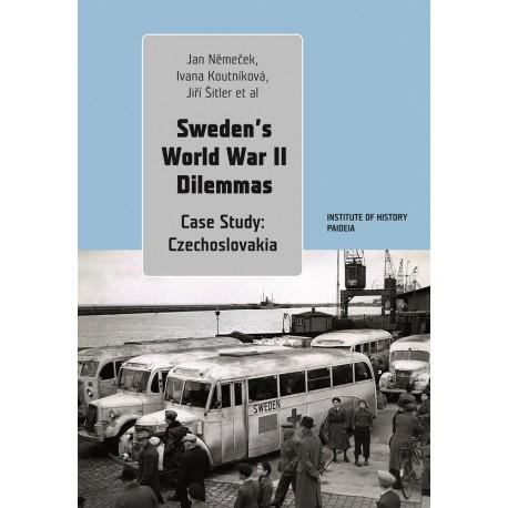 Sweden's World War II Dilemmas. Case Study: Czechoslovakia, Jan Němeček, Ivana Koutníková, Jiří Šitler et al.
