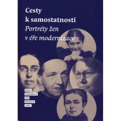 Pavla VOŠAHLÍKOVÁ, Jiří MARTÍNEK a kol., Cesty k samostatnosti. Portréty žen v éře modernizace